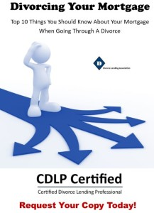Top 10 Things You Should Know About Your Mortgage When Going Through a Divorce