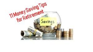 11 Money Saving Tips for Retirement