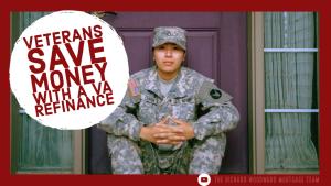 eterans Save Money With A VA Refinance